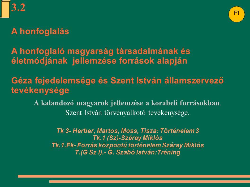 3.2 A honfoglalás. A honfoglaló magyarság társadalmának és életmódjának jellemzése források alapján.