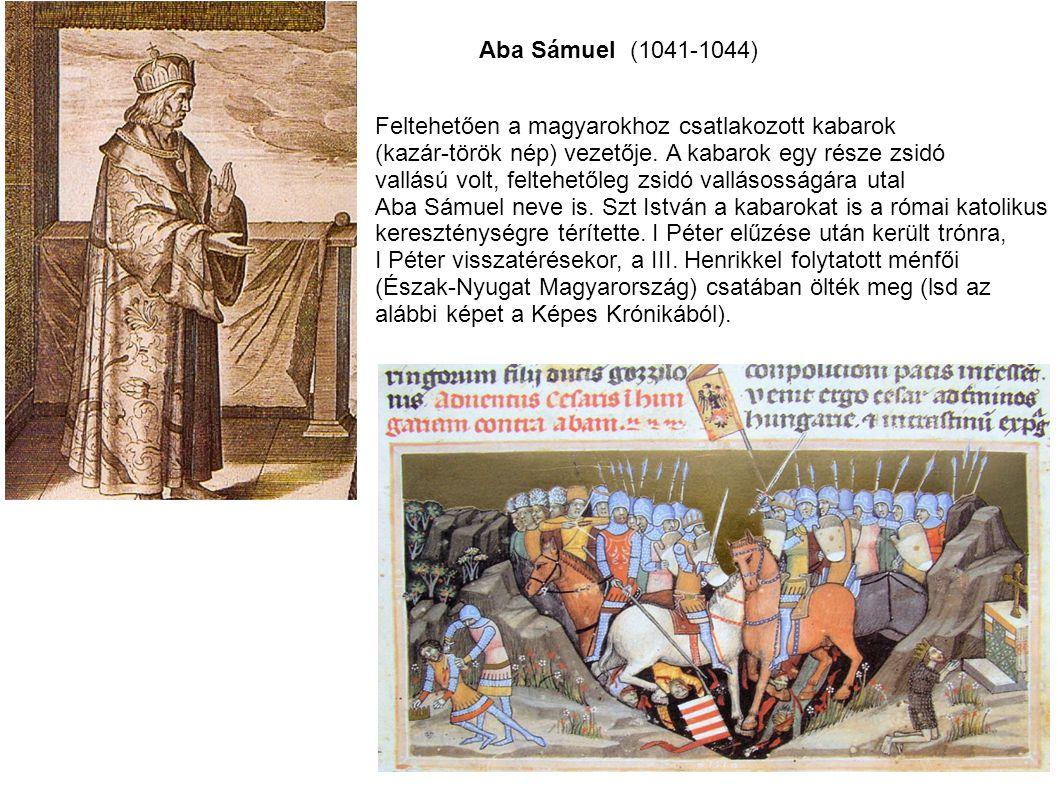 Aba Sámuel (1041-1044) Feltehetően a magyarokhoz csatlakozott kabarok. (kazár-török nép) vezetője. A kabarok egy része zsidó.