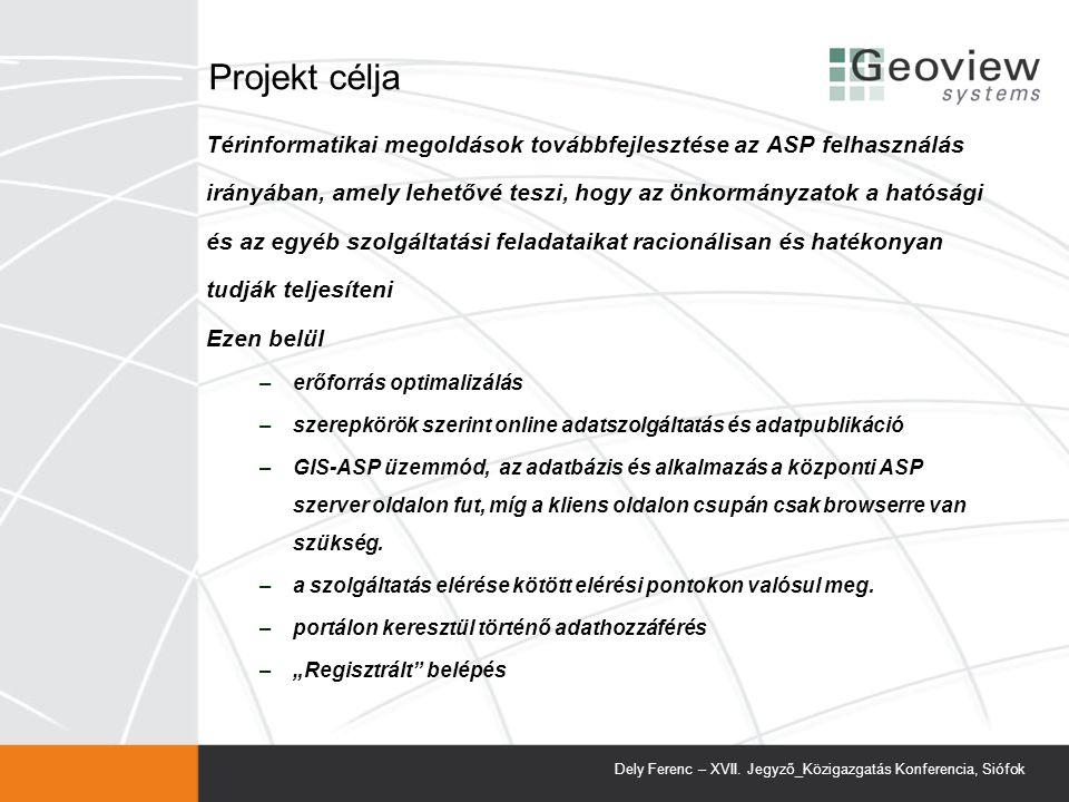 Projekt célja Térinformatikai megoldások továbbfejlesztése az ASP felhasználás. irányában, amely lehetővé teszi, hogy az önkormányzatok a hatósági.