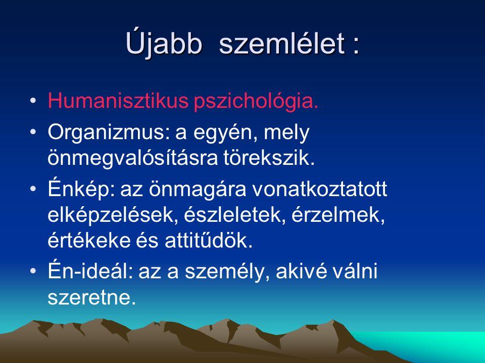 Újabb szemlélet : Humanisztikus pszichológia.