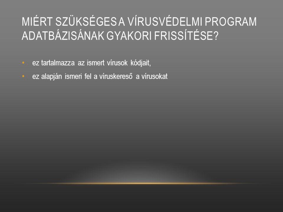 Miért szükséges a vírusvédelmi program adatbázisának gyakori frissítése