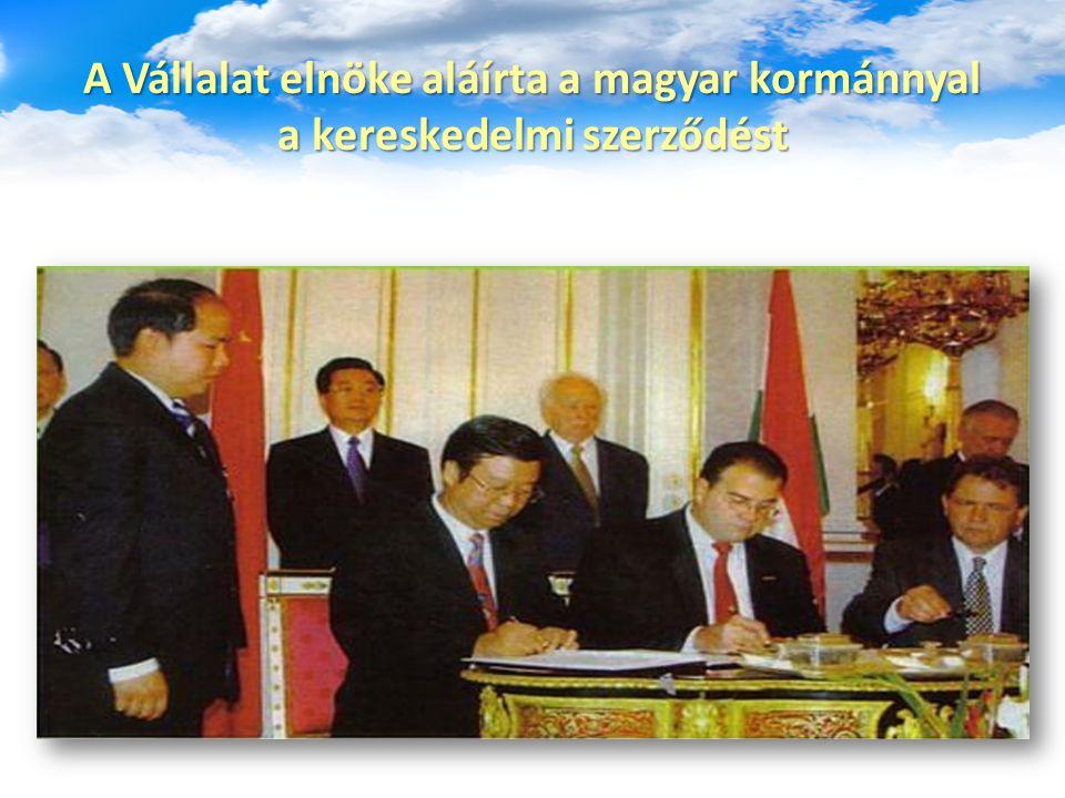 A Vállalat elnöke aláírta a magyar kormánnyal a kereskedelmi szerződést