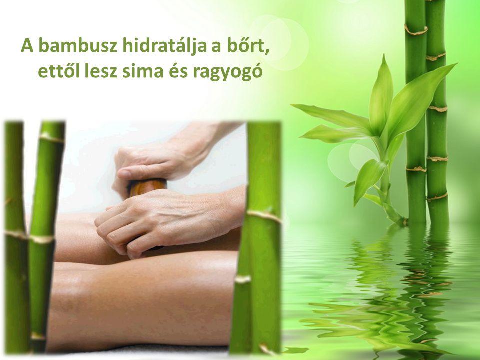 A bambusz hidratálja a bőrt, ettől lesz sima és ragyogó