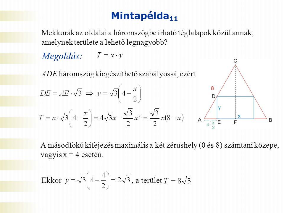 Mintapélda11 Mekkorák az oldalai a háromszögbe írható téglalapok közül annak, amelynek területe a lehető legnagyobb