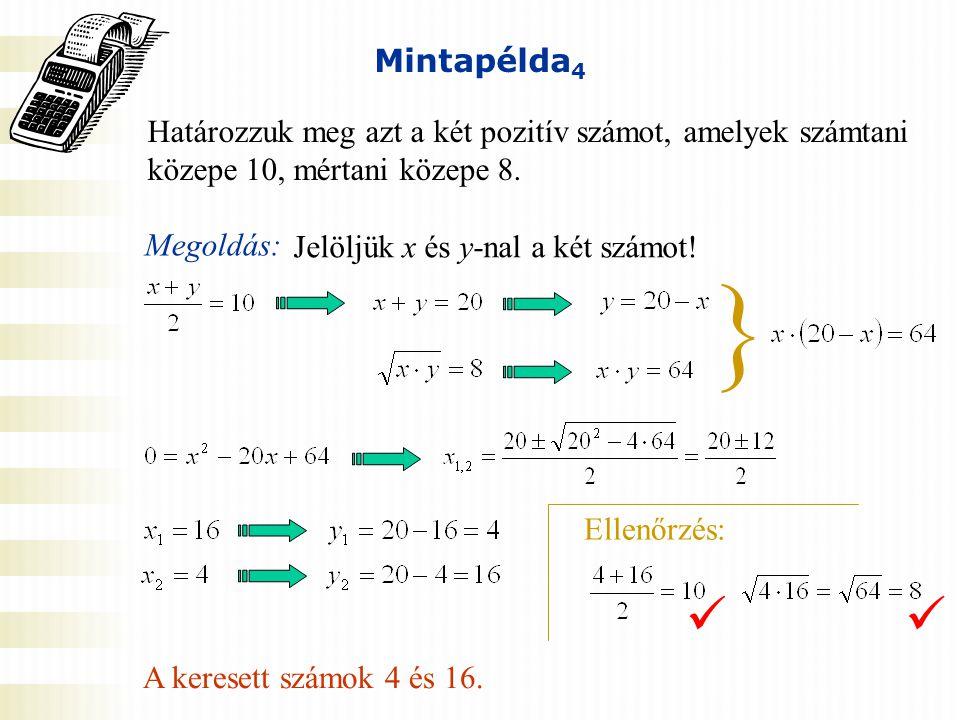 Mintapélda4 Határozzuk meg azt a két pozitív számot, amelyek számtani közepe 10, mértani közepe 8. Megoldás:
