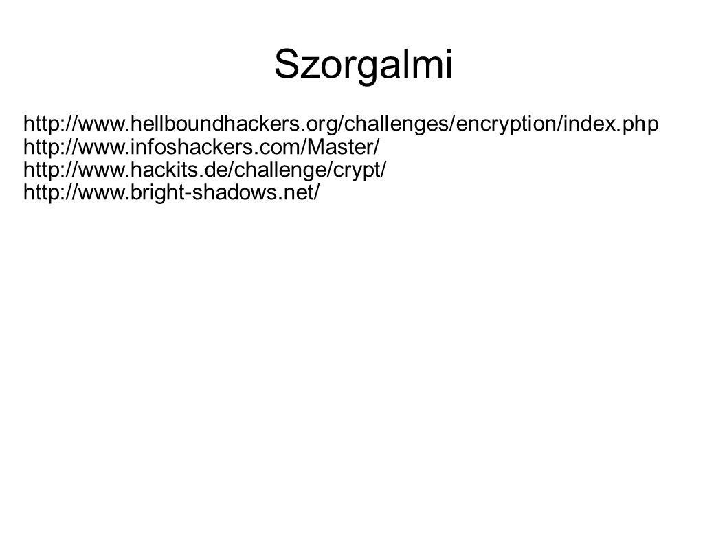 Szorgalmi http://www.hellboundhackers.org/challenges/encryption/index.php. http://www.infoshackers.com/Master/