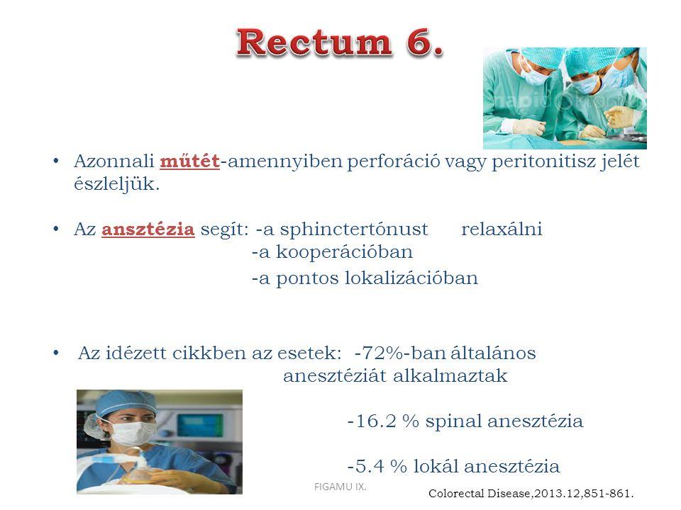 Rectum 6. Azonnali műtét-amennyiben perforáció vagy peritonitisz jelét észleljük. Az ansztézia segít: -a sphinctertónust relaxálni.