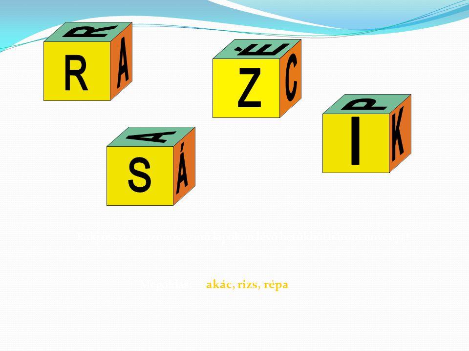 R É. R. A. Z. C. P. I. K. A. S. Á. Rakj össze az azonos színű lapokon lévő betűkből három növényt!