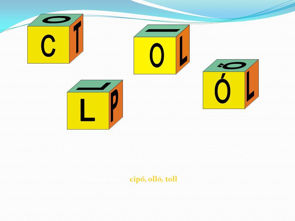 O I. C. T. O. L. Ő. Ó. L. L. L. P. Rakj össze az azonos színű lapokon lévő betűkből három tárgyat!