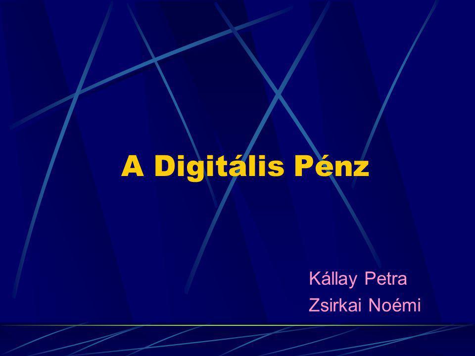 A Digitális Pénz Kállay Petra Zsirkai Noémi