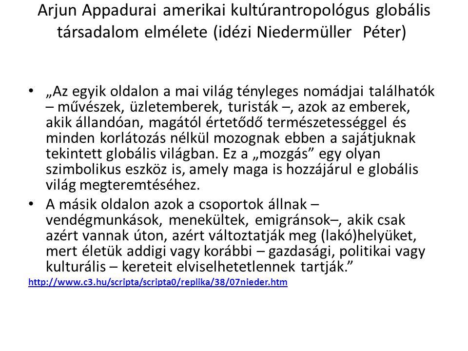 Arjun Appadurai amerikai kultúrantropológus globális társadalom elmélete (idézi Niedermüller Péter)