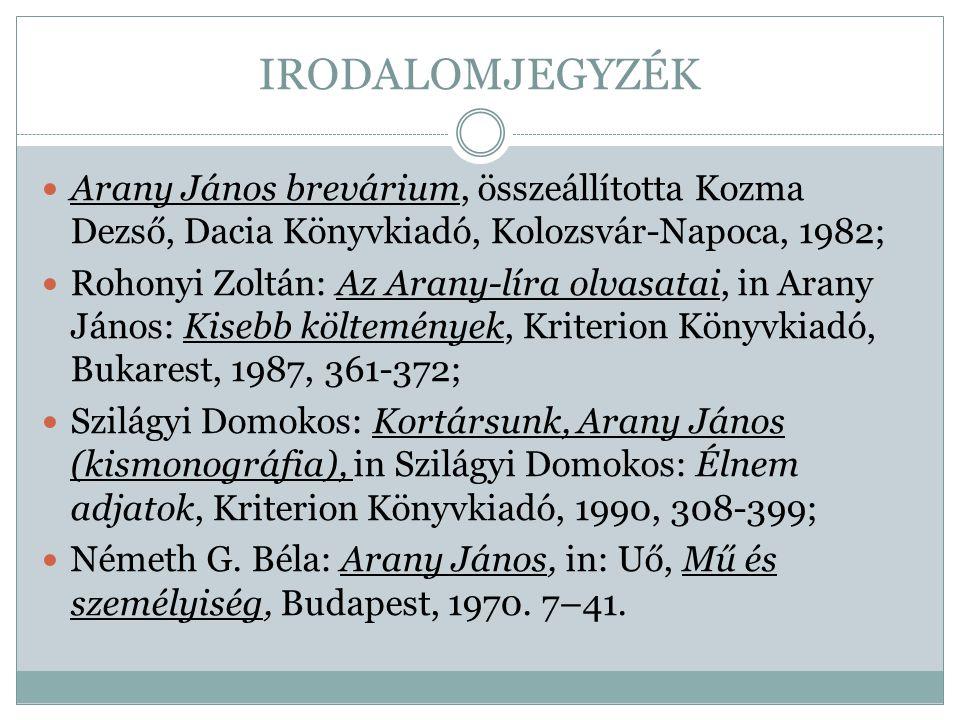 IRODALOMJEGYZÉK Arany János brevárium, összeállította Kozma Dezső, Dacia Könyvkiadó, Kolozsvár-Napoca, 1982;