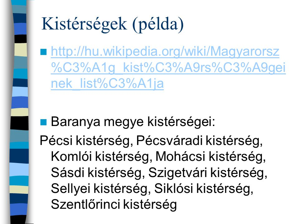 Kistérségek (példa) http://hu.wikipedia.org/wiki/Magyarorsz%C3%A1g_kist%C3%A9rs%C3%A9geinek_list%C3%A1ja.