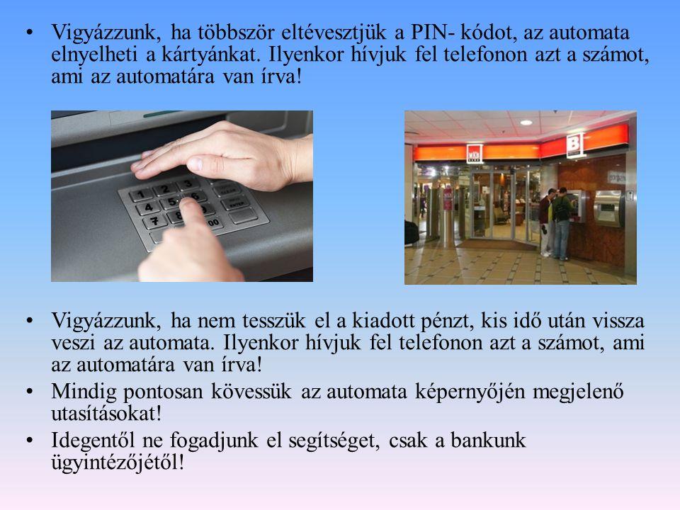 Vigyázzunk, ha többször eltévesztjük a PIN- kódot, az automata elnyelheti a kártyánkat. Ilyenkor hívjuk fel telefonon azt a számot, ami az automatára van írva!