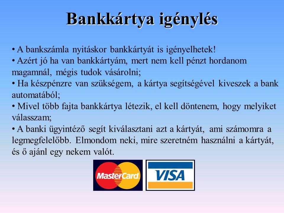 Bankkártya igénylés A bankszámla nyitáskor bankkártyát is igényelhetek!