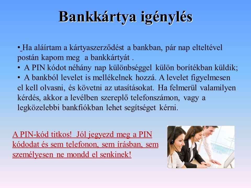 Bankkártya igénylés Ha aláírtam a kártyaszerződést a bankban, pár nap elteltével postán kapom meg a bankkártyát .
