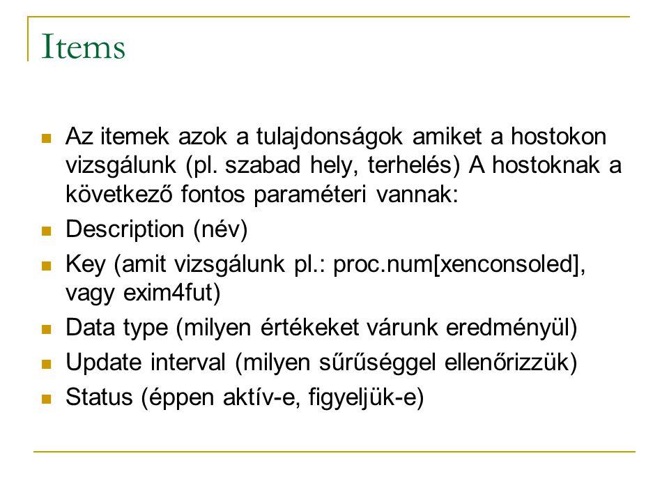 Items Az itemek azok a tulajdonságok amiket a hostokon vizsgálunk (pl. szabad hely, terhelés) A hostoknak a következő fontos paraméteri vannak: