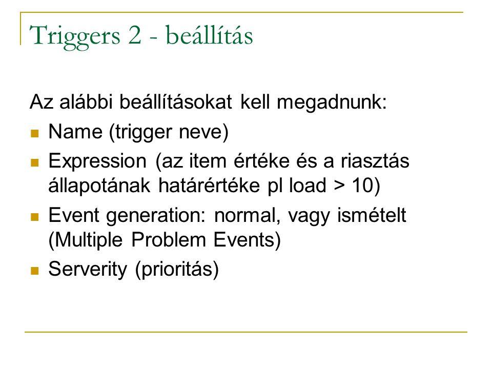 Triggers 2 - beállítás Az alábbi beállításokat kell megadnunk: