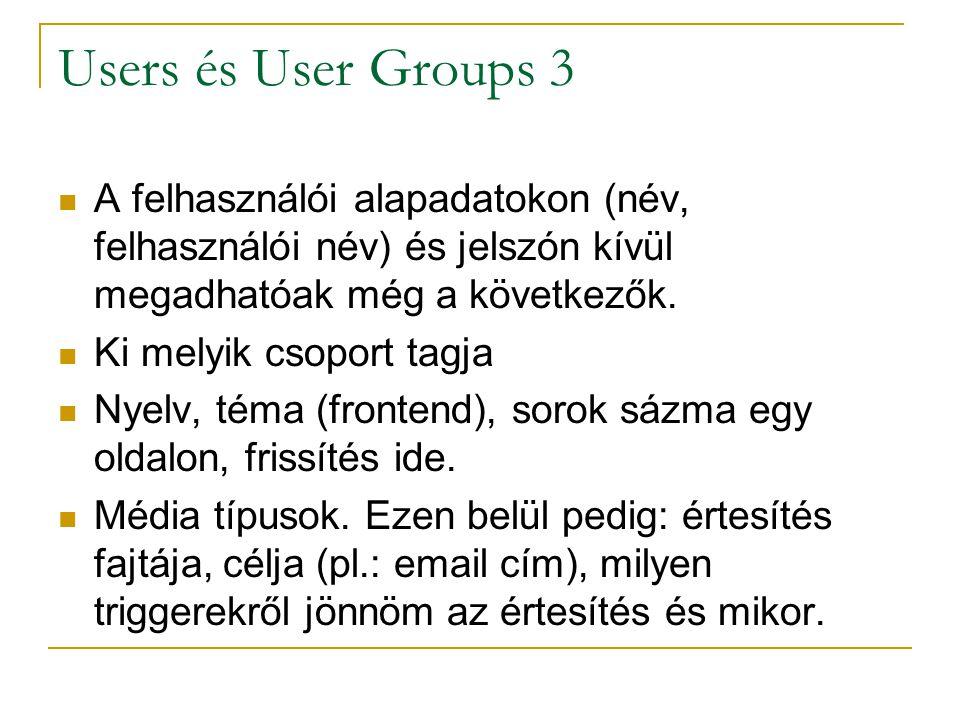 Users és User Groups 3 A felhasználói alapadatokon (név, felhasználói név) és jelszón kívül megadhatóak még a következők.