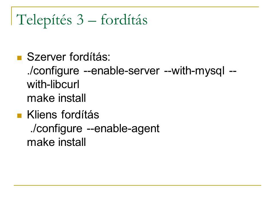 Telepítés 3 – fordítás Szerver fordítás: ./configure --enable-server --with-mysql --with-libcurl make install.