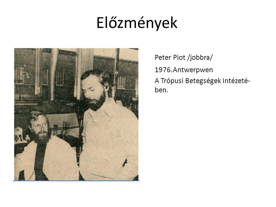 Előzmények Peter Piot /jobbra/ 1976.Antwerpwen
