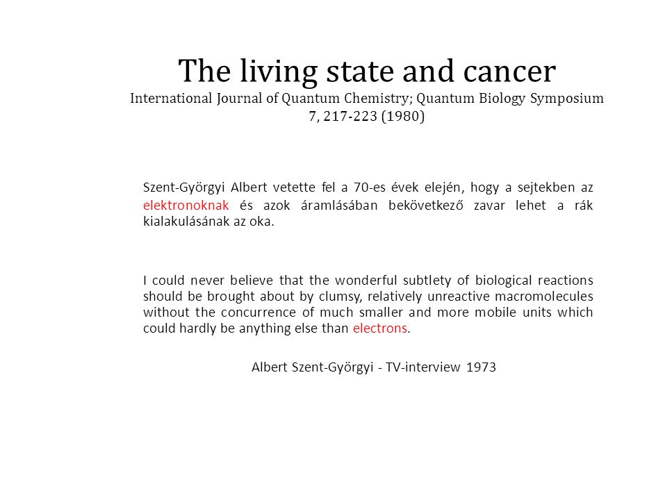 The living state and cancer International Journal of Quantum Chemistry; Quantum Biology Symposium 7, 217-223 (1980)