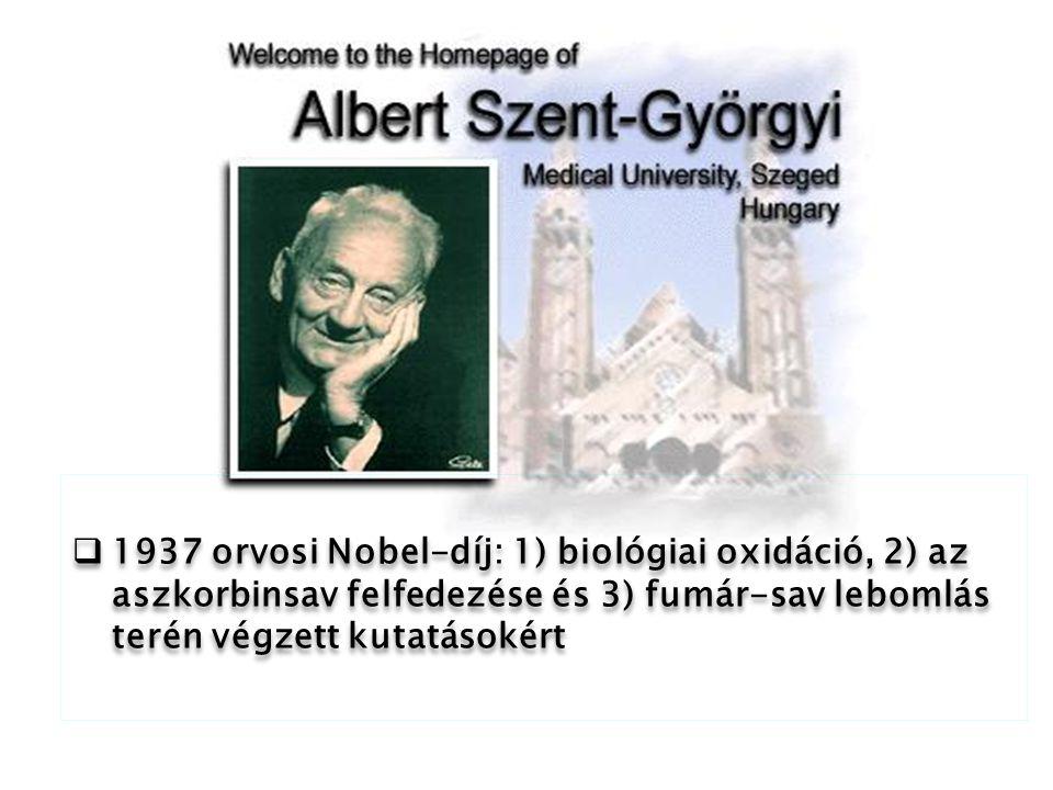 1937 orvosi Nobel-díj: 1) biológiai oxidáció, 2) az aszkorbinsav felfedezése és 3) fumár-sav lebomlás terén végzett kutatásokért