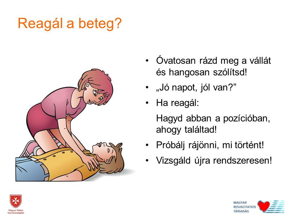 Reagál a beteg Óvatosan rázd meg a vállát és hangosan szólítsd!