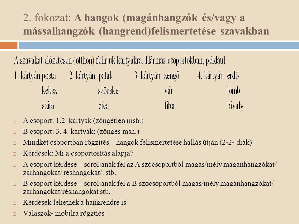 2. fokozat: A hangok (magánhangzók és/vagy a mássalhangzók (hangrend)felismertetése szavakban