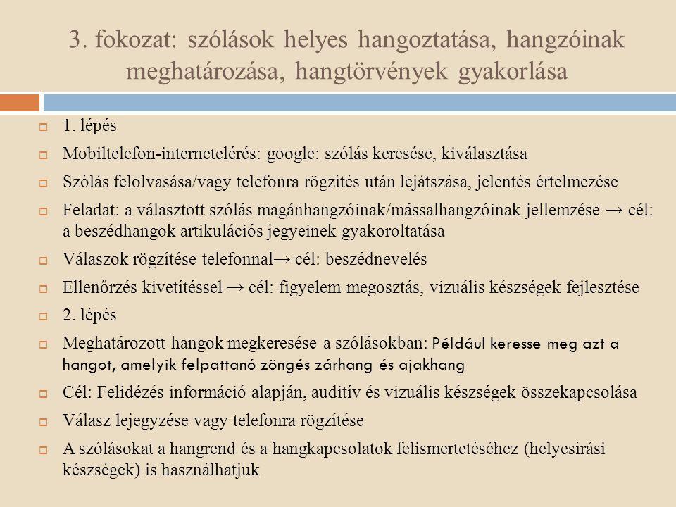 3. fokozat: szólások helyes hangoztatása, hangzóinak meghatározása, hangtörvények gyakorlása