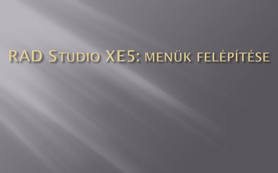 RAD Studio XE5: menük felépítése