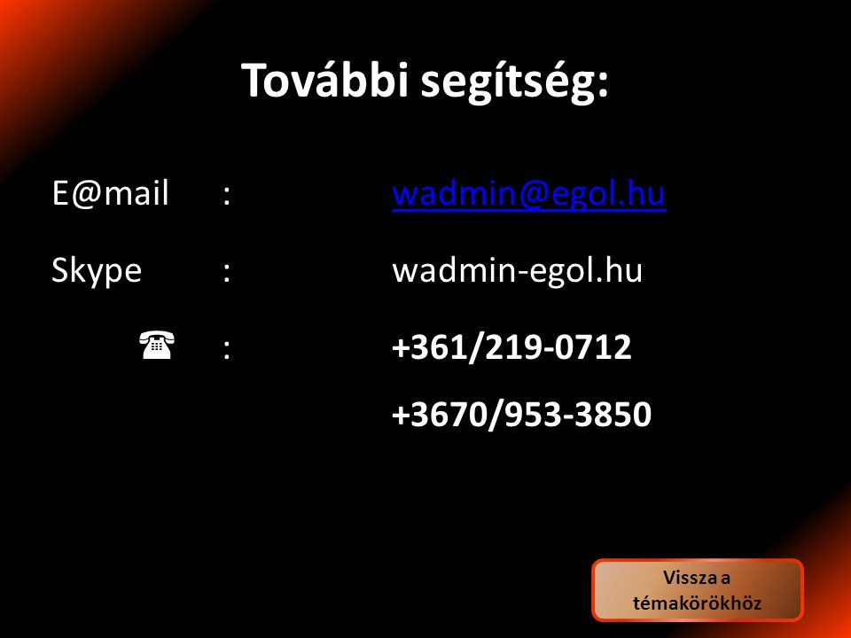 További segítség: E@mail : wadmin@egol.hu Skype : wadmin-egol.hu