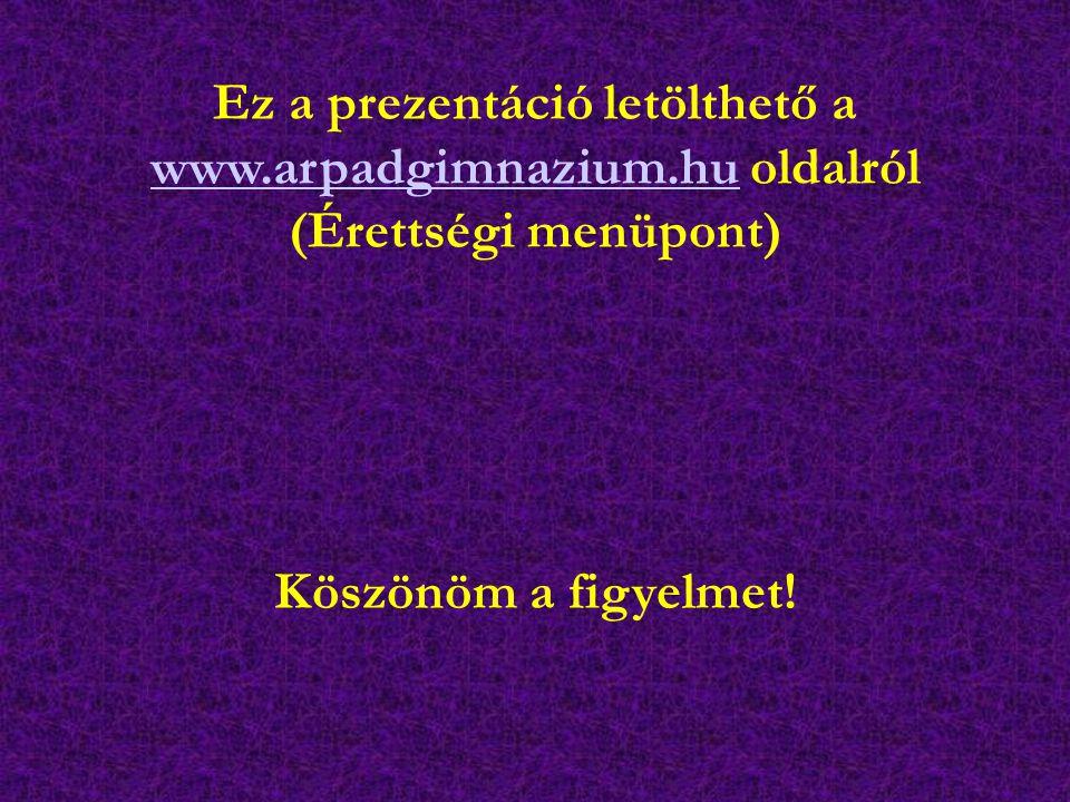 Ez a prezentáció letölthető a www.arpadgimnazium.hu oldalról