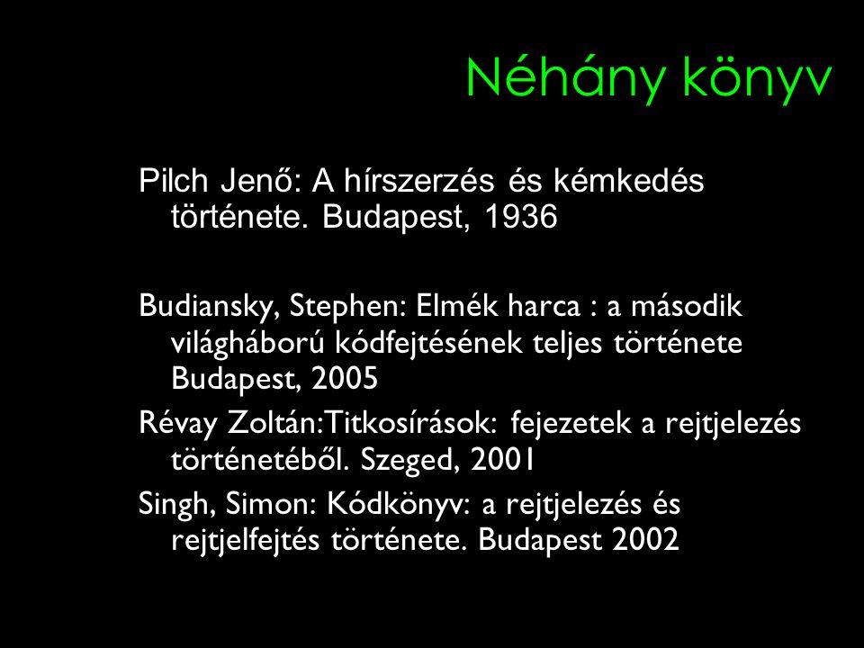 Néhány könyv Pilch Jenő: A hírszerzés és kémkedés története. Budapest, 1936.