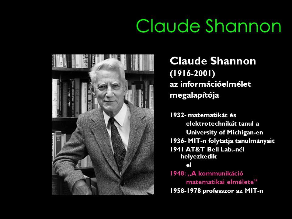 Claude Shannon Claude Shannon (1916-2001) az információelmélet