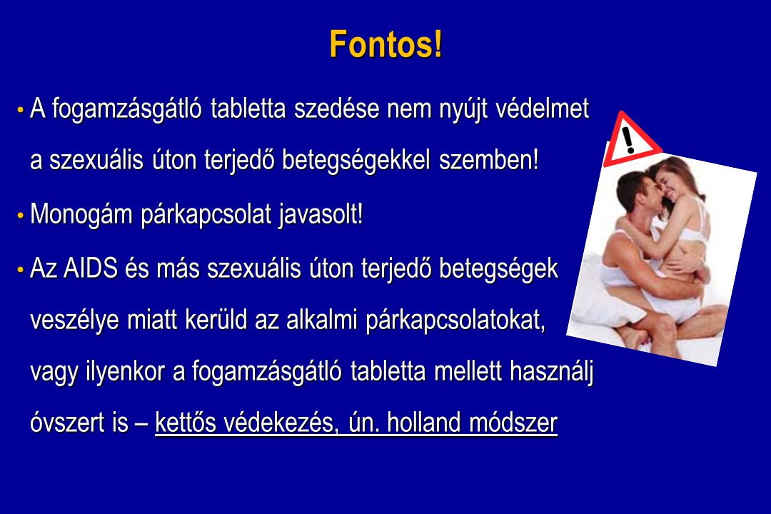 Fontos! A fogamzásgátló tabletta szedése nem nyújt védelmet a szexuális úton terjedő betegségekkel szemben!