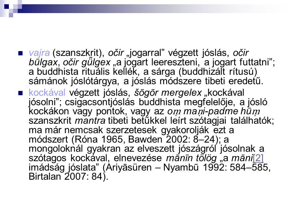 """vajra (szanszkrit), očir """"jogarral végzett jóslás, očir būlgax, očir gǖlgex """"a jogart leereszteni, a jogart futtatni ; a buddhista rituális kellék, a sárga (buddhizált rítusú) sámánok jóslótárgya, a jóslás módszere tibeti eredetű."""