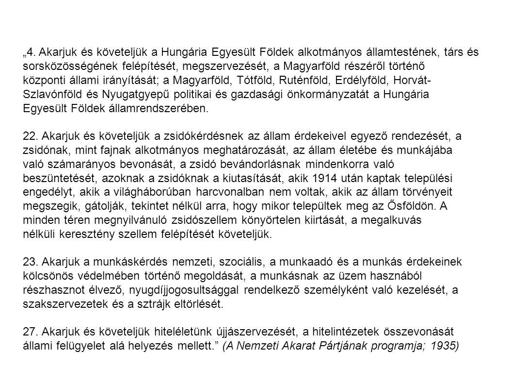 """""""4. Akarjuk és követeljük a Hungária Egyesült Földek alkotmányos államtestének, társ és sorsközösségének felépítését, megszervezését, a Magyarföld részéről történő"""