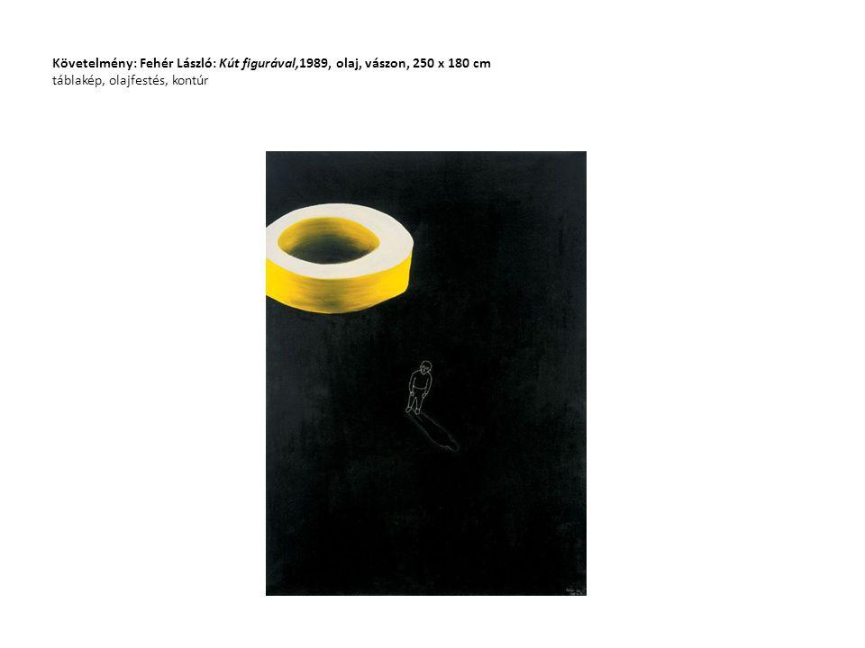Követelmény: Fehér László: Kút figurával,1989, olaj, vászon, 250 x 180 cm táblakép, olajfestés, kontúr
