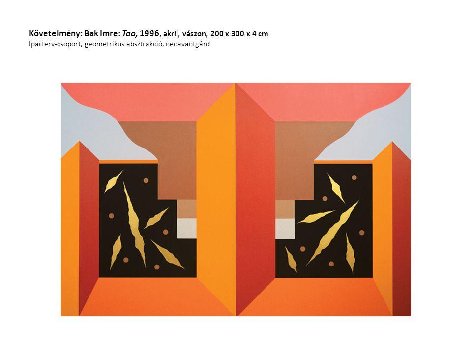 Követelmény: Bak Imre: Tao, 1996, akril, vászon, 200 x 300 x 4 cm Iparterv-csoport, geometrikus absztrakció, neoavantgárd