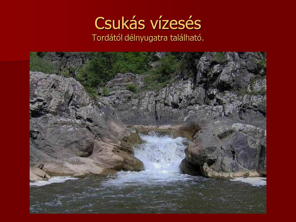 Csukás vízesés Tordától délnyugatra található.