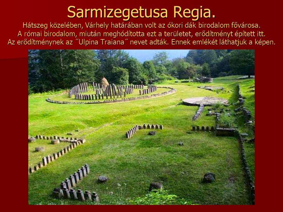 Sarmizegetusa Regia. Hátszeg közelében, Várhely határában volt az ókori dák birodalom fővárosa.