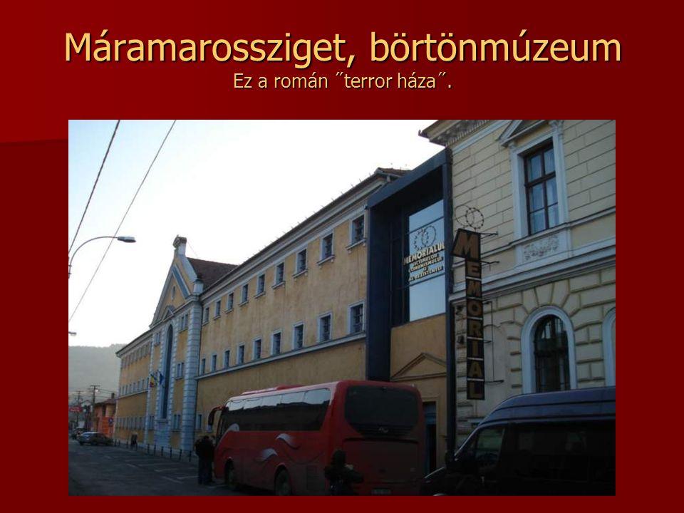 Máramarossziget, börtönmúzeum Ez a román ˝terror háza˝.