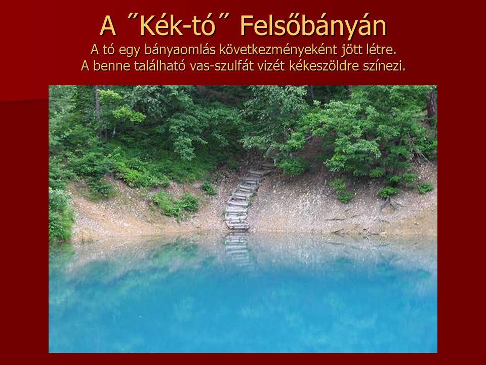 A ˝Kék-tó˝ Felsőbányán A tó egy bányaomlás következményeként jött létre.