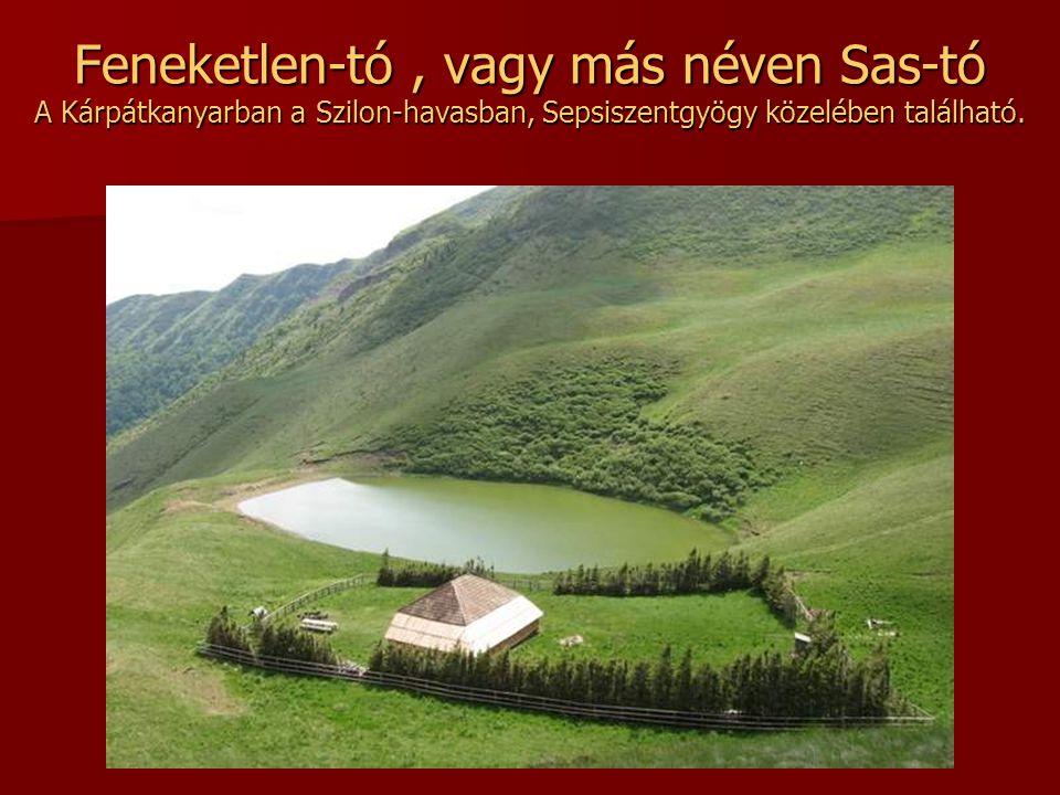 Feneketlen-tó , vagy más néven Sas-tó A Kárpátkanyarban a Szilon-havasban, Sepsiszentgyögy közelében található.