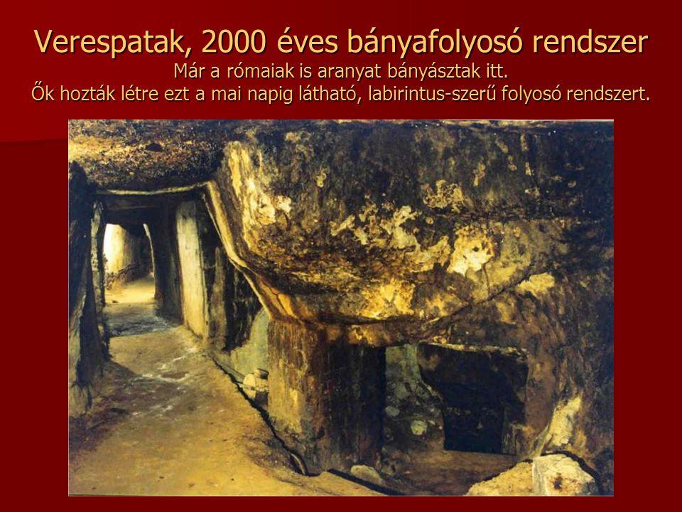 Verespatak, 2000 éves bányafolyosó rendszer Már a rómaiak is aranyat bányásztak itt.