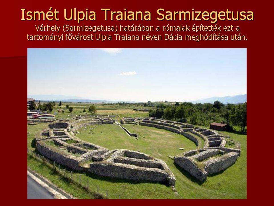 Ismét Ulpia Traiana Sarmizegetusa Várhely (Sarmizegetusa) határában a rómaiak építették ezt a tartományi fővárost Ulpia Traiana néven Dácia meghódítása után.