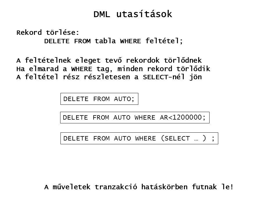 DML utasítások Rekord törlése: DELETE FROM tabla WHERE feltétel;