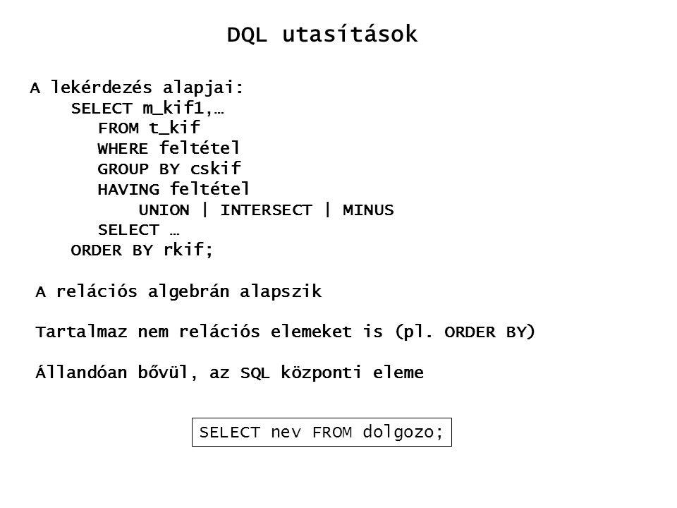 DQL utasítások A lekérdezés alapjai: SELECT m_kif1,… FROM t_kif
