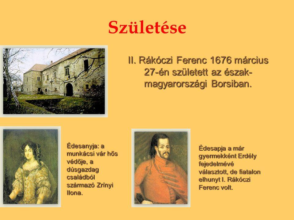 Születése II. Rákóczi Ferenc 1676 március 27-én született az észak-magyarországi Borsiban.